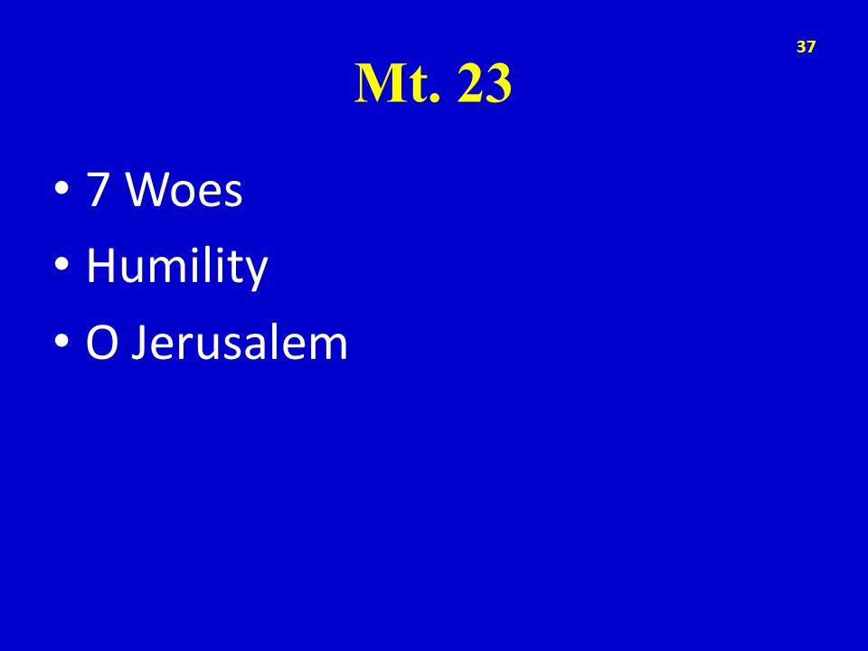 Mt. 23 7 Woes Humility O Jerusalem 37