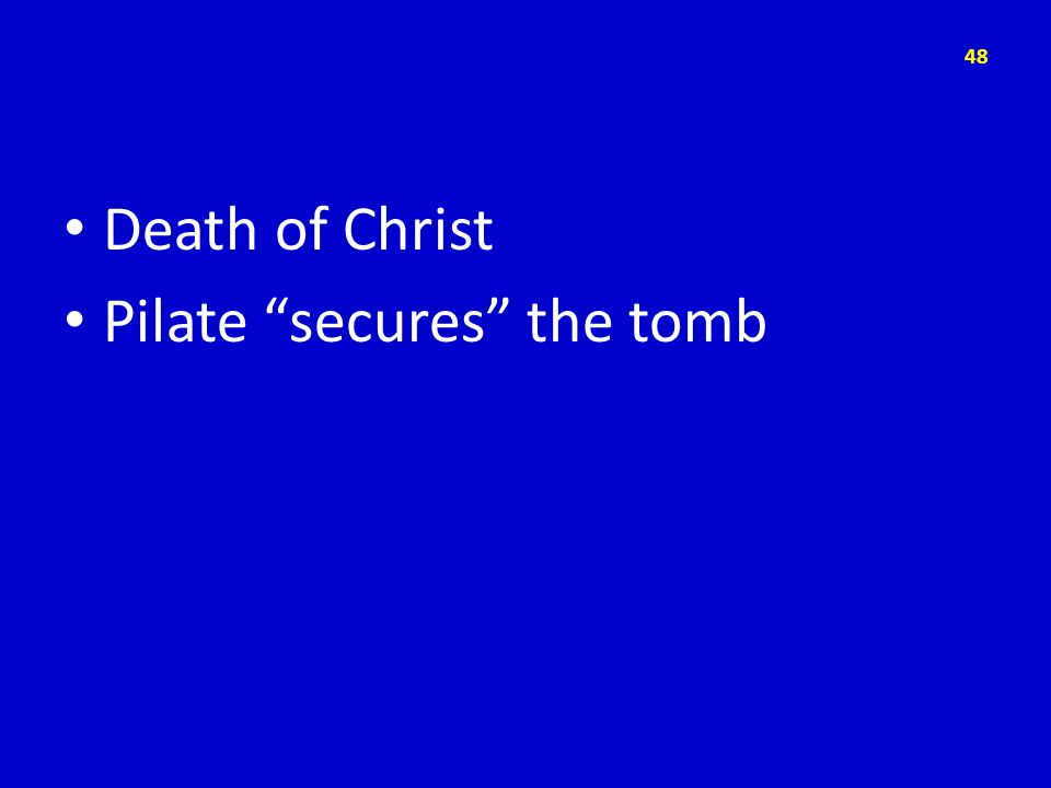Death of Christ Pilate secures the tomb 48