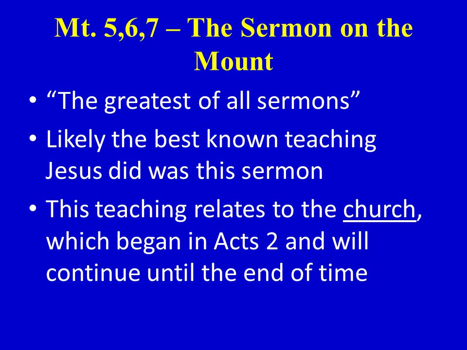 """Mt. 5,6,7 – The Sermon on the Mount """"The greatest of all sermons"""" Likely the best known teaching Jesus did was this sermon This teaching relates to th"""