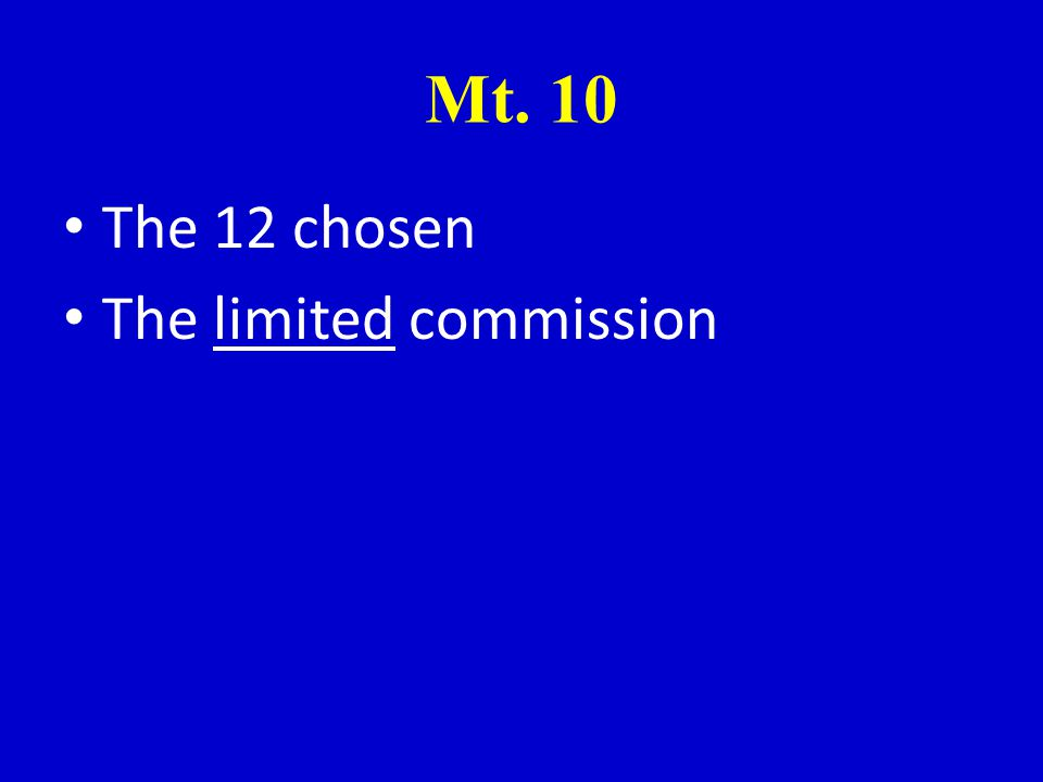 Mt. 10 The 12 chosen The limited commission