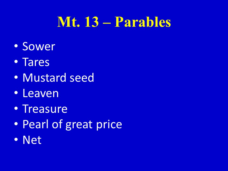 Mt. 13 – Parables Sower Tares Mustard seed Leaven Treasure Pearl of great price Net