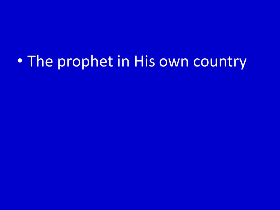 The prophet in His own country