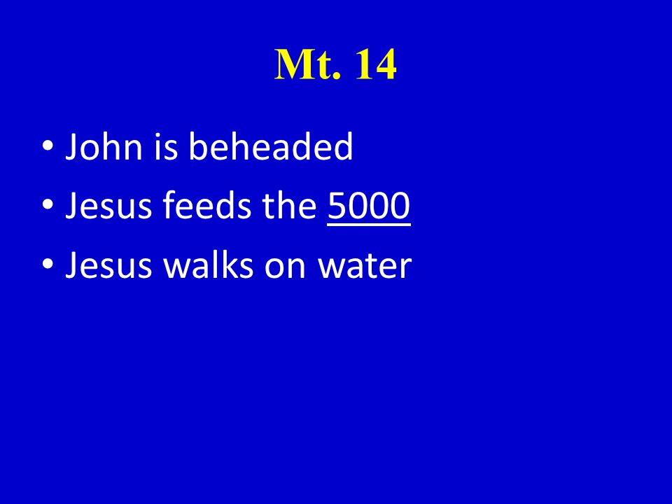 Mt. 14 John is beheaded Jesus feeds the 5000 Jesus walks on water