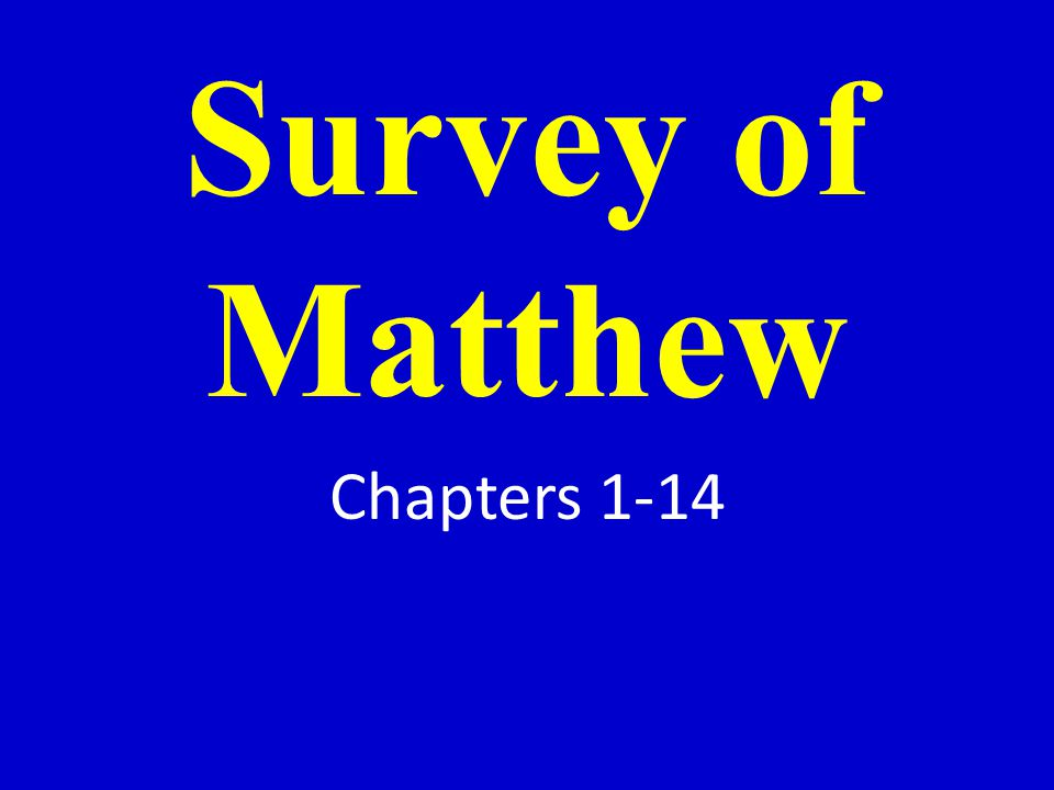 Survey of Matthew Chapters 1-14