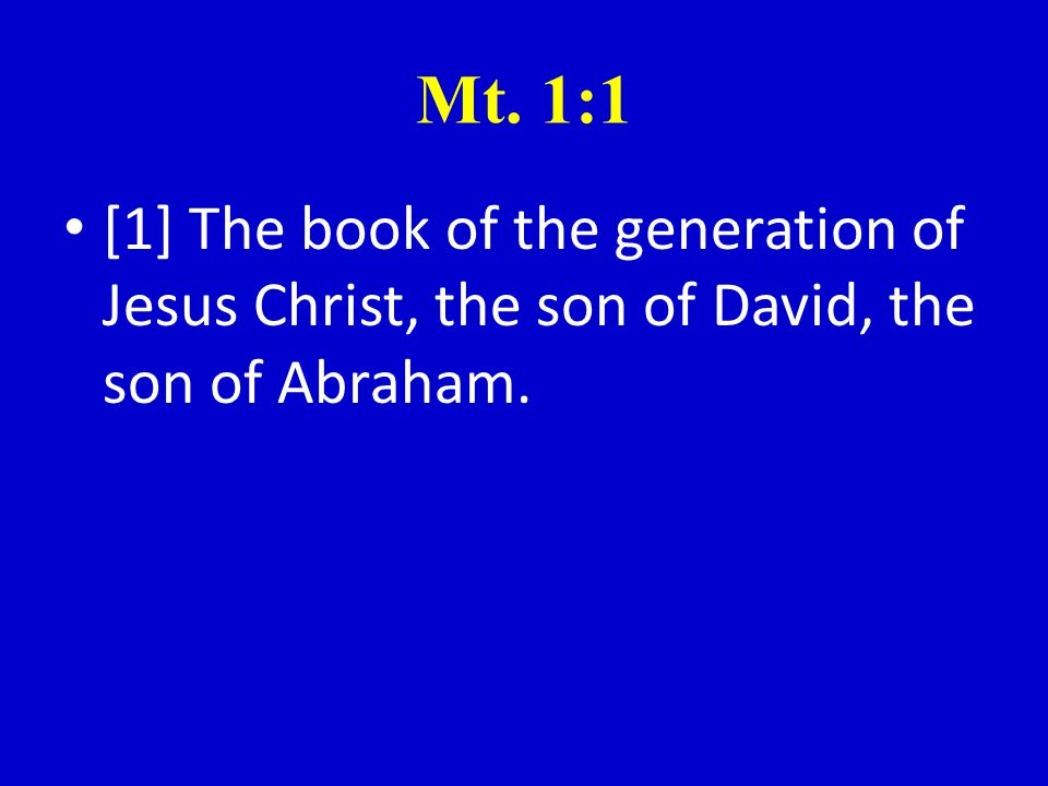 Mt. 1:1 [1] The book of the generation of Jesus Christ, the son of David, the son of Abraham.