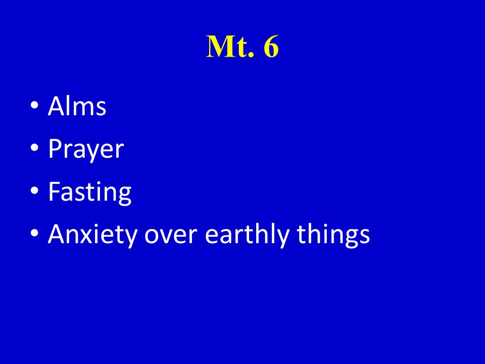 Mt. 6 Alms Prayer Fasting Anxiety over earthly things