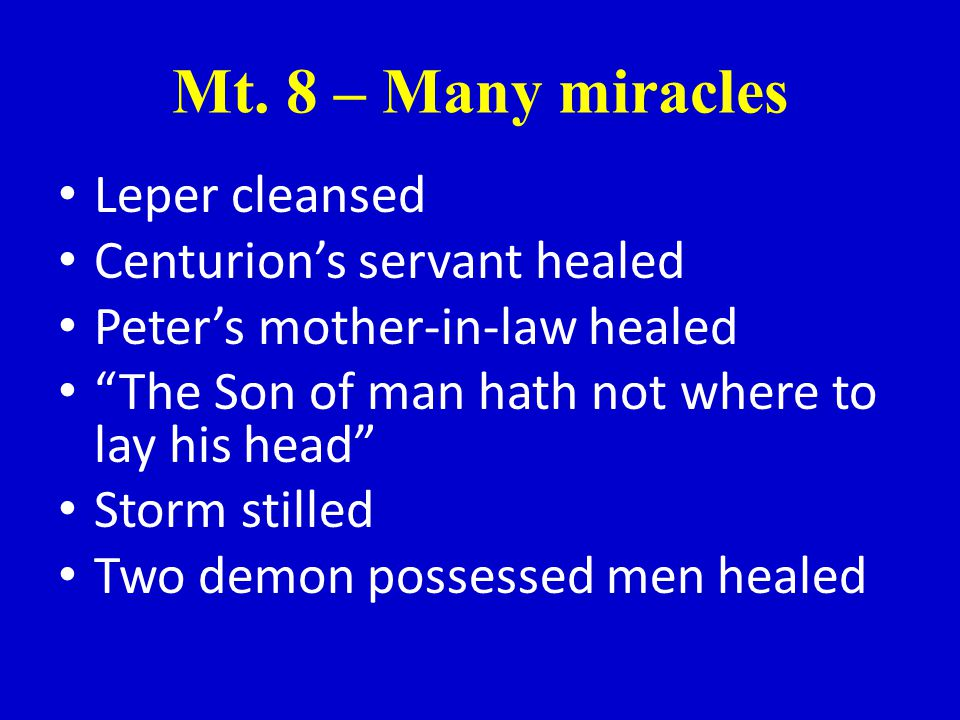 """Mt. 8 – Many miracles Leper cleansed Centurion's servant healed Peter's mother-in-law healed """"The Son of man hath not where to lay his head"""" Storm sti"""