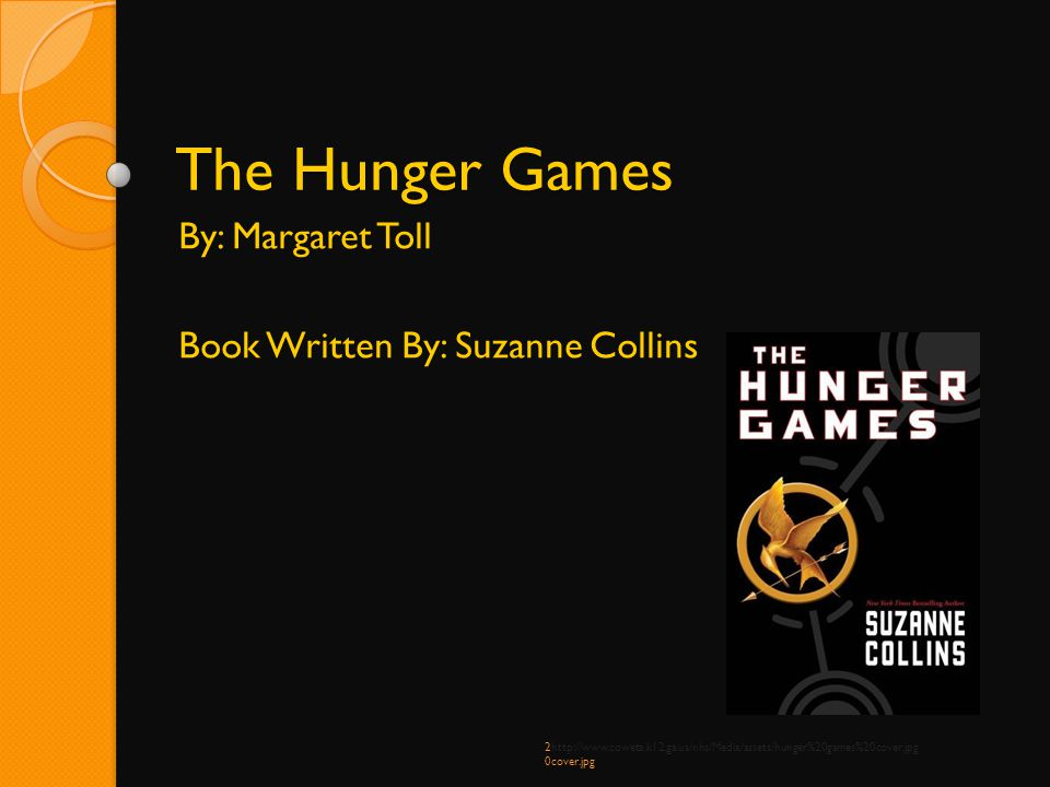 The Hunger Games By: Margaret Toll Book Written By: Suzanne Collins 2http://www.coweta.k12.ga.us/nhs/Media/assets/hunger%20games%20cover.jpg 0cover.jp