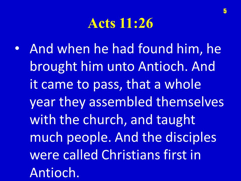 Acts 11:26 And when he had found him, he brought him unto Antioch.