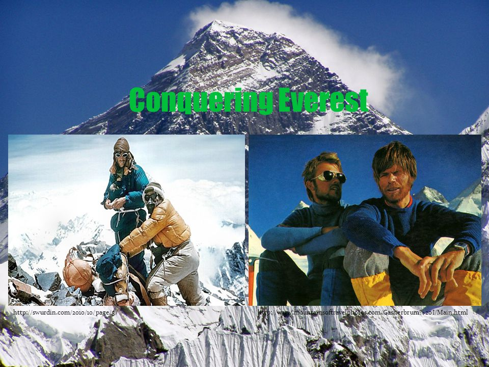 Conquering Everest http://swurdin.com/2010/10/page/3/http://www.mountainsoftravelphotos.com/Gasherbrum%20I/Main.html