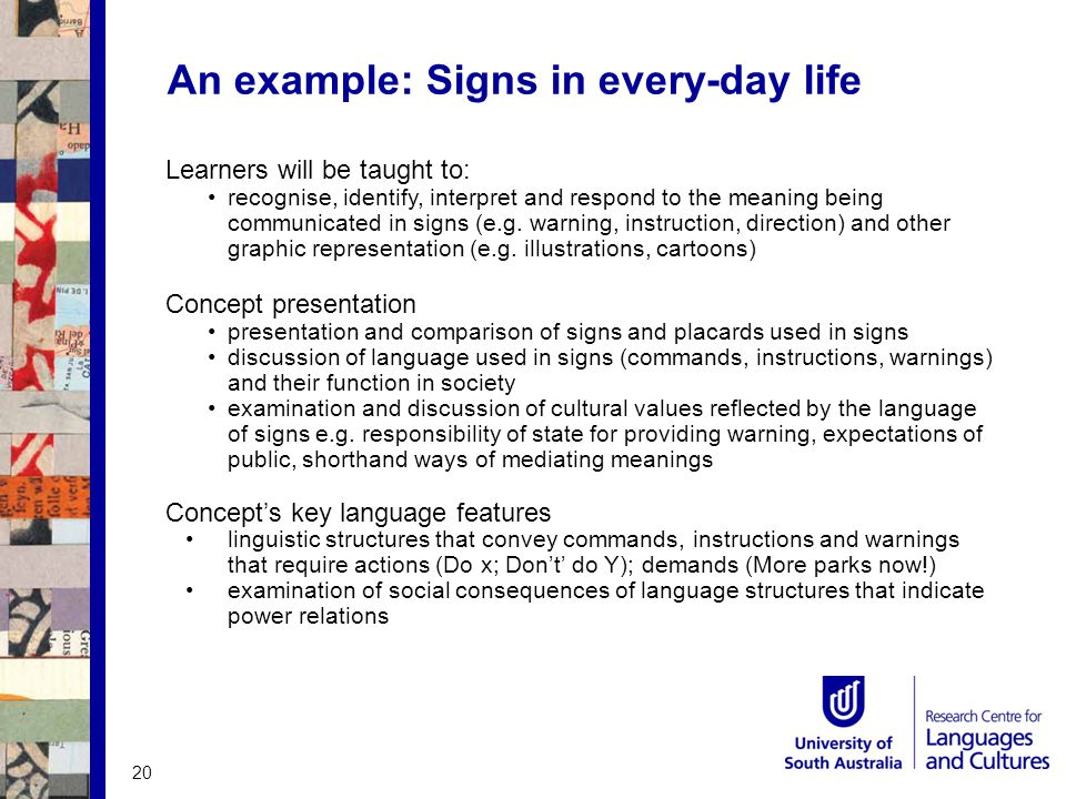 An example: Signs in every-day life Learners will be taught to: recognise, identify, interpret and respond to the meaning being communicated in signs (e.g.