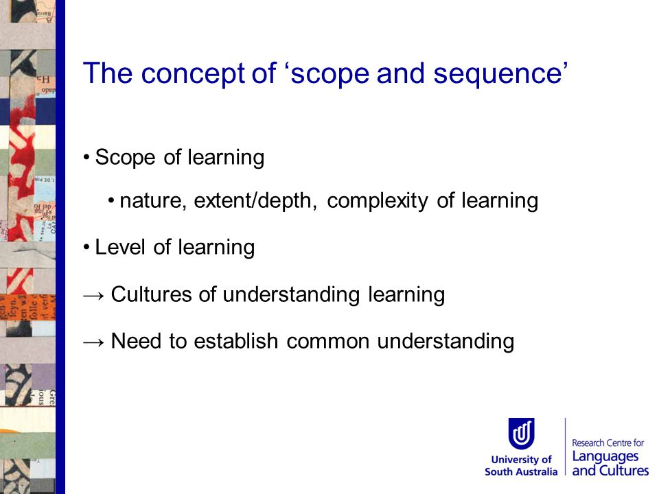 Scope of learning nature, extent/depth, complexity of learning Level of learning → Cultures of understanding learning → Need to establish common understanding The concept of 'scope and sequence'