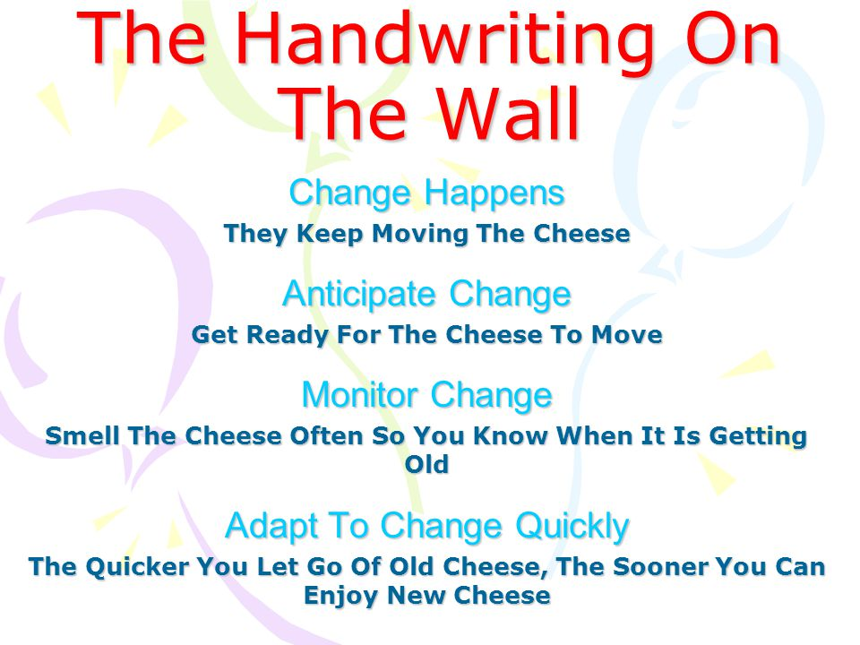The Handwriting On The Wall Change Happens They Keep Moving The Cheese Anticipate Change Get Ready For The Cheese To Move Monitor Change Smell The Che