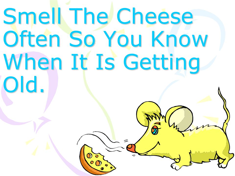Move With The Cheese And Enjoy It! the end... or is it just the beginning?