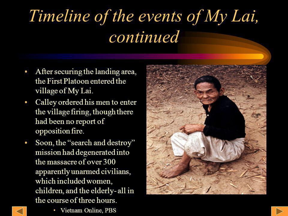 Timeline of the events of My Lai, continued After securing the landing area, the First Platoon entered the village of My Lai.