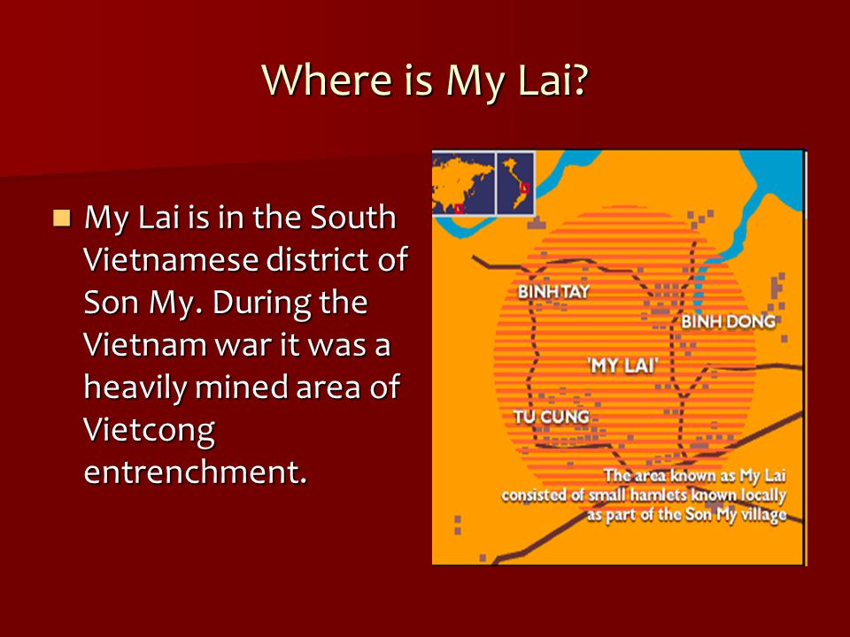 Where is My Lai. My Lai is in the South Vietnamese district of Son My.