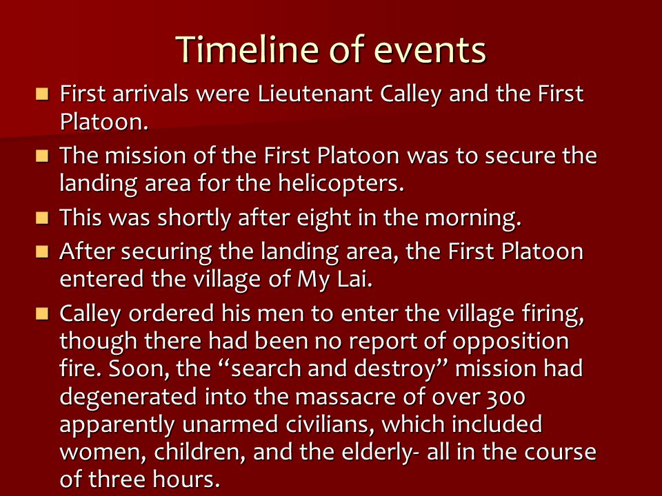 Timeline of events First arrivals were Lieutenant Calley and the First Platoon.