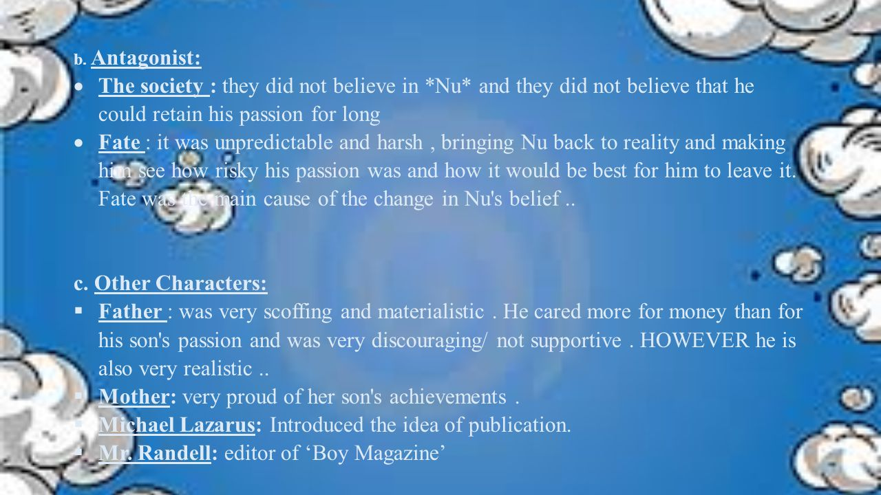 b. Antagonist:  The society : they did not believe in *Nu* and they did not believe that he could retain his passion for long  Fate : it was unpredi