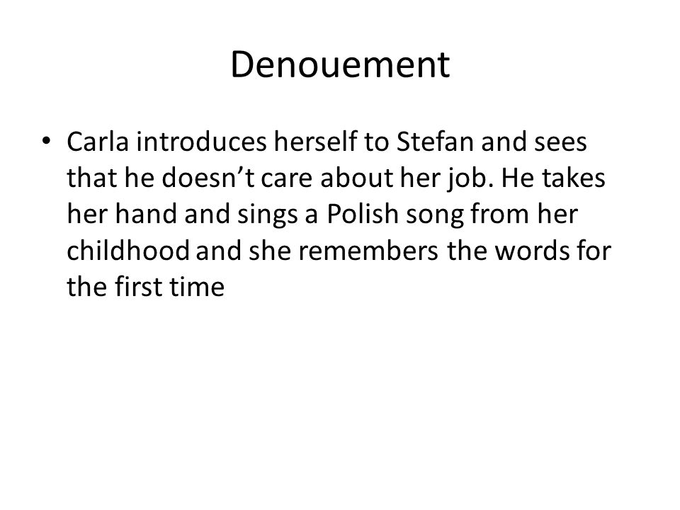 Denouement Carla introduces herself to Stefan and sees that he doesn't care about her job.