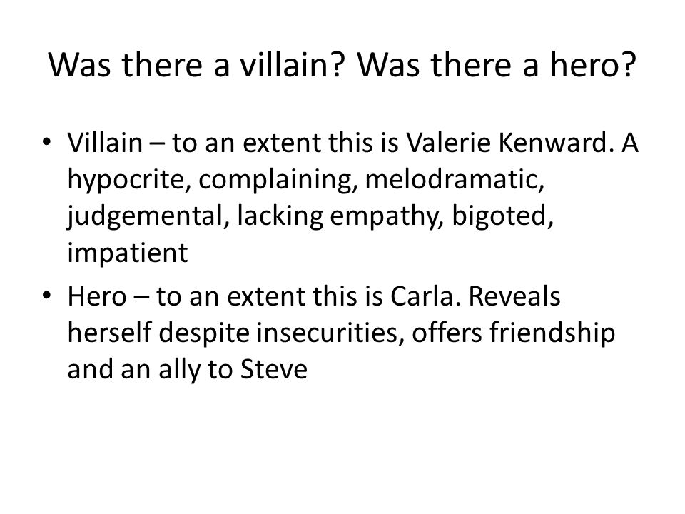Was there a villain.Was there a hero. Villain – to an extent this is Valerie Kenward.