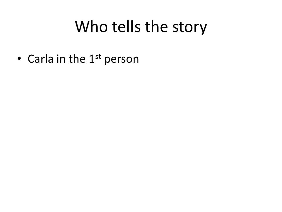 Who tells the story Carla in the 1 st person