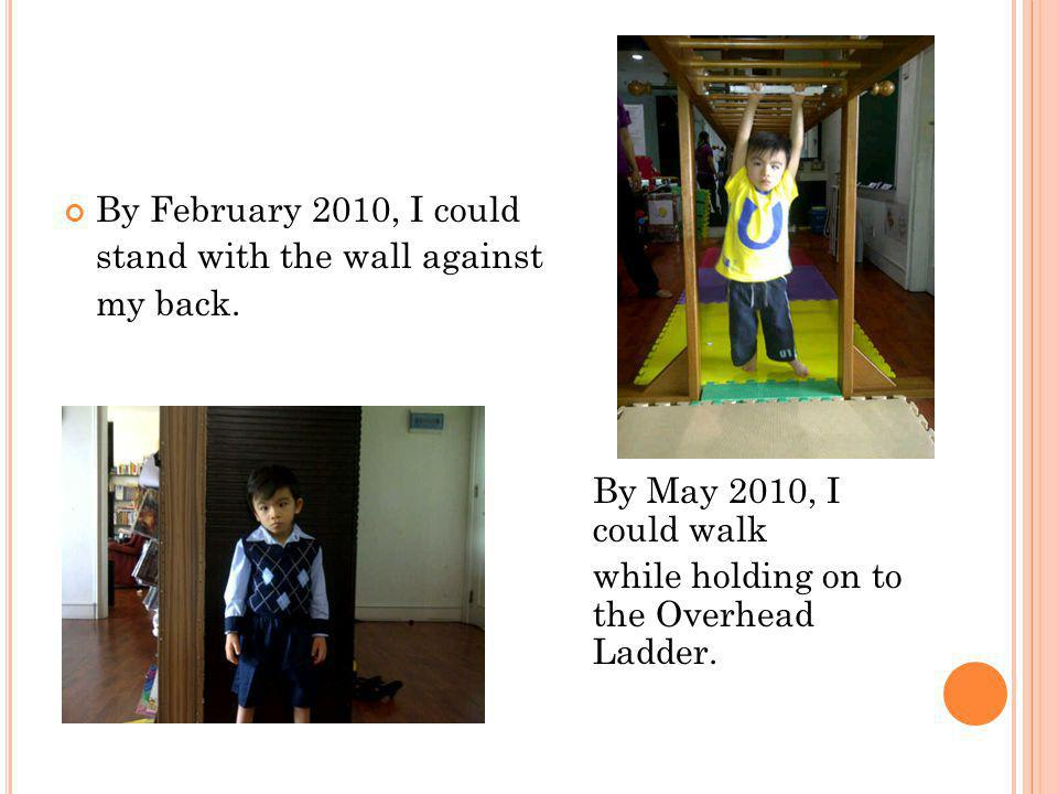 By February 2010, I could stand with the wall against my back.