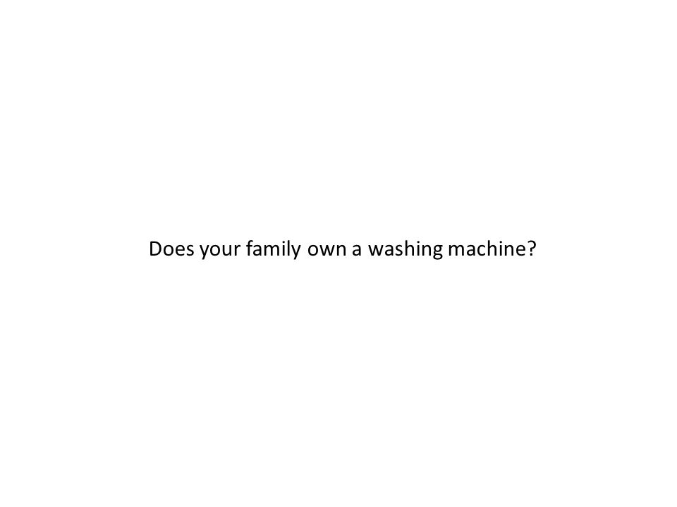 Does your family own a washing machine