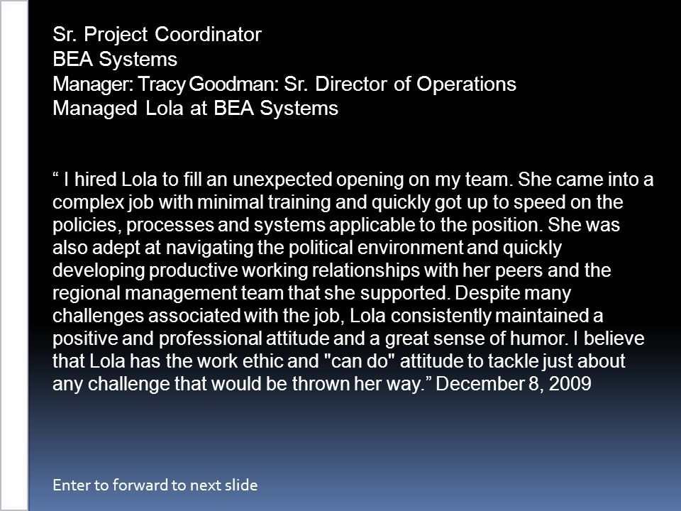 "Sr. Account Manager / NOC Analyst TeleTech Government Solutions Manager: Francisco Velez, Team Lead Managed Lola at TeleTech ""Lola is a very focused i"
