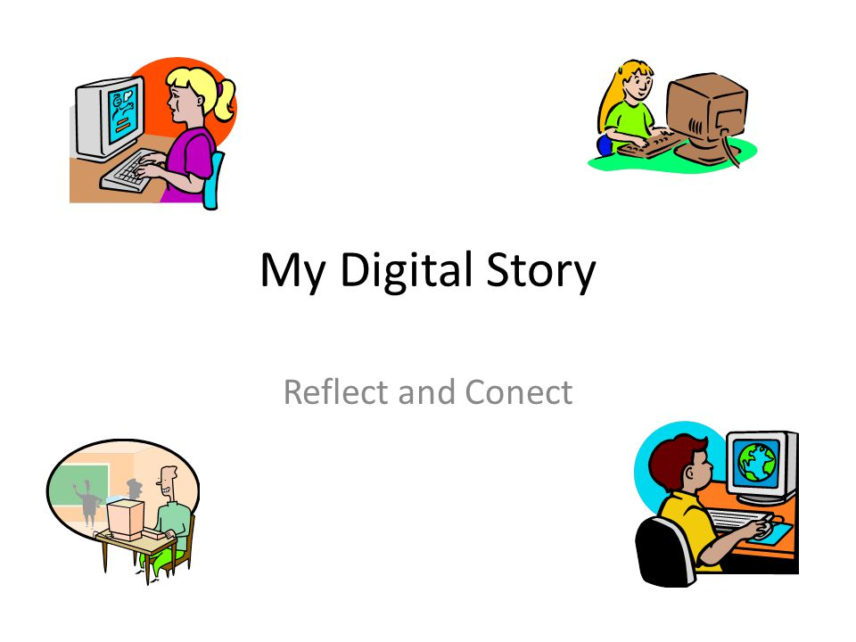 My Digital Story Reflect and Conect