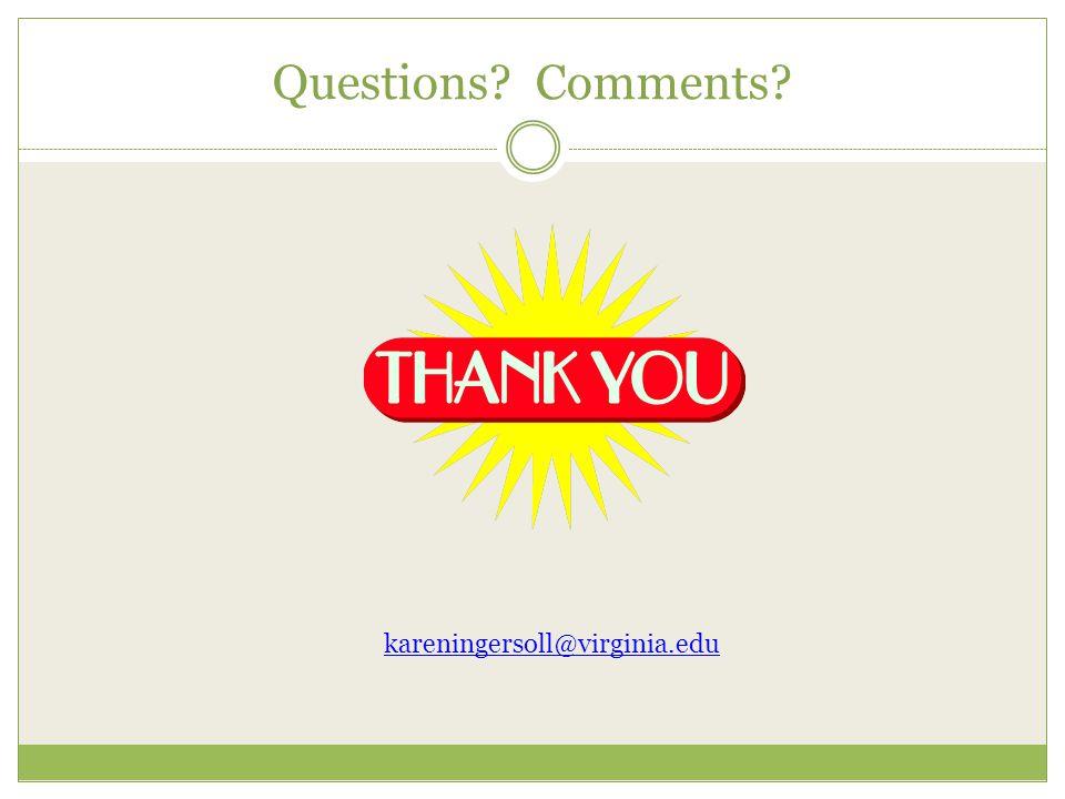 Questions? Comments? kareningersoll@virginia.edu