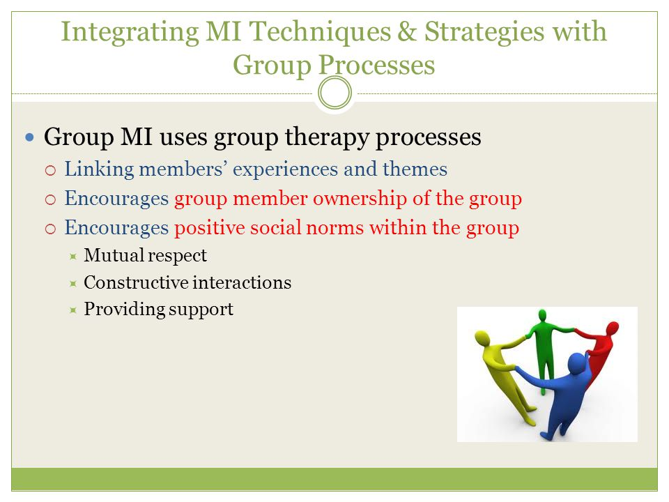Integrating MI Techniques & Strategies with Group Processes Group MI uses group therapy processes  Linking members' experiences and themes  Encourag