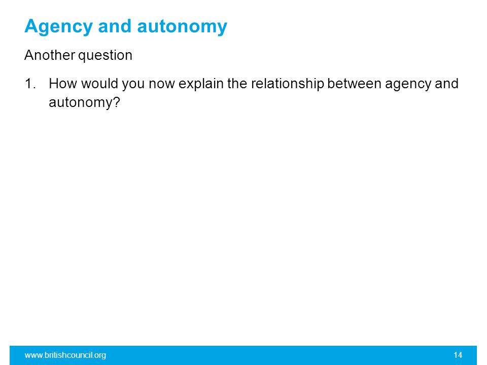 Agency and autonomy Another question 1.How would you now explain the relationship between agency and autonomy.