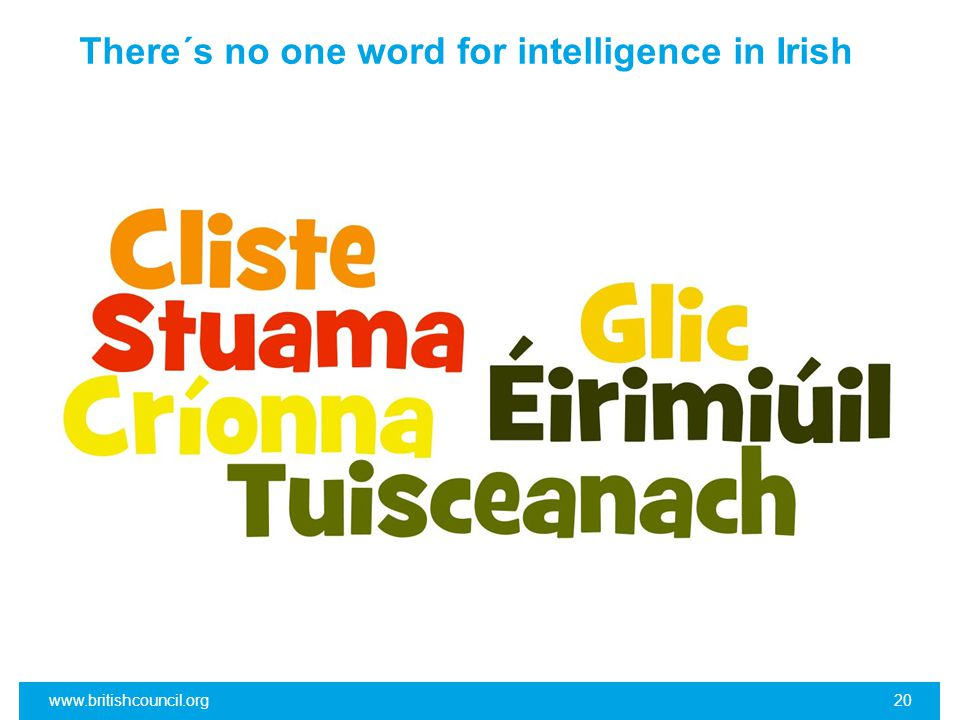 There´s no one word for intelligence in Irish www.britishcouncil.org20