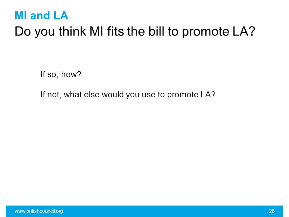 MI and LA Do you think MI fits the bill to promote LA? www.britishcouncil.org26 If so, how? If not, what else would you use to promote LA?