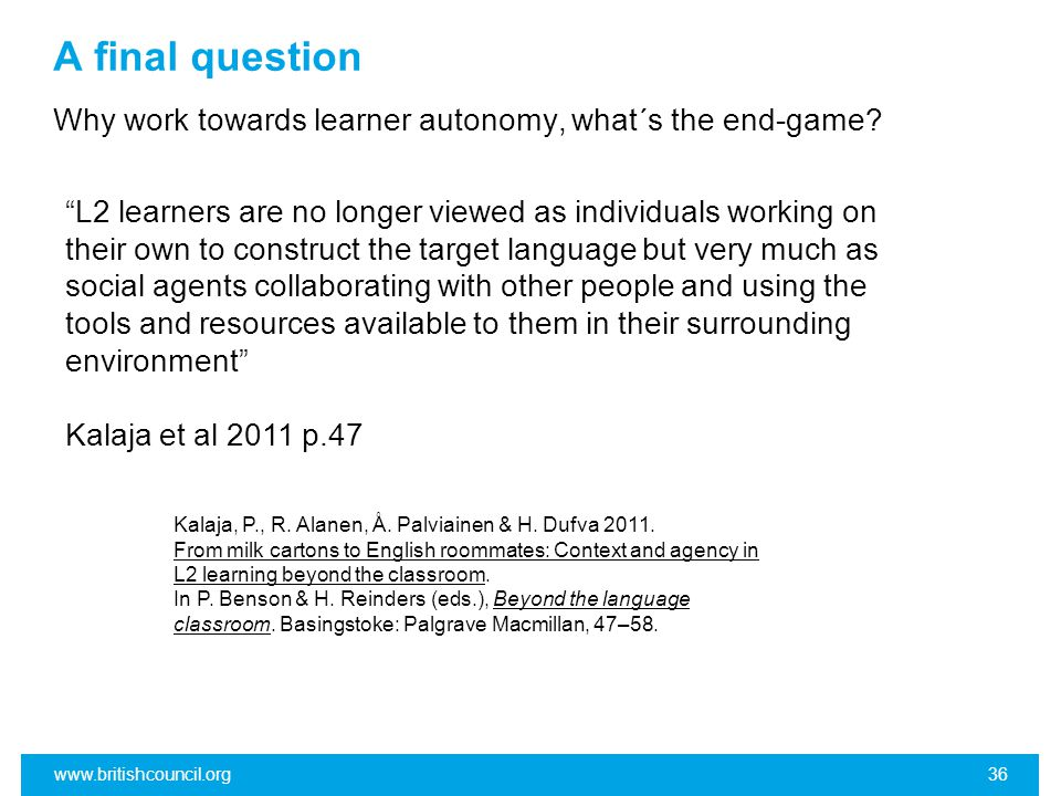 A final question Why work towards learner autonomy, what´s the end-game.