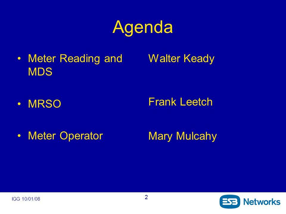 IGG 10/01/08 2 Agenda Meter Reading and MDS MRSO Meter Operator Walter Keady Frank Leetch Mary Mulcahy
