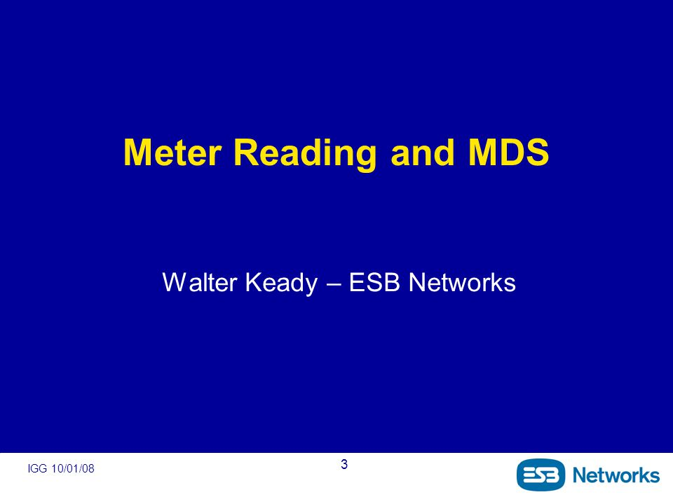 IGG 10/01/08 3 Meter Reading and MDS Walter Keady – ESB Networks