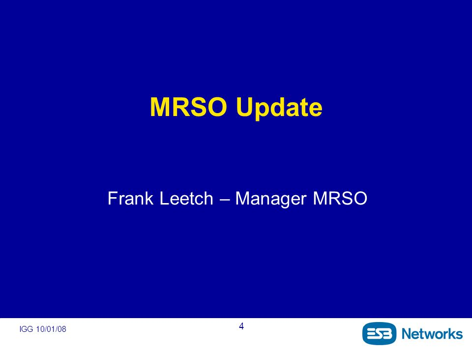 IGG 10/01/08 4 MRSO Update Frank Leetch – Manager MRSO