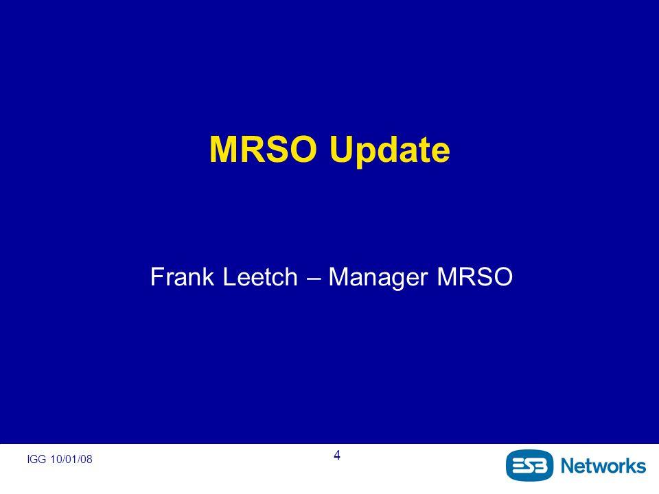 IGG 10/01/08 4 MRSO Update Frank Leetch – Manager MRSO