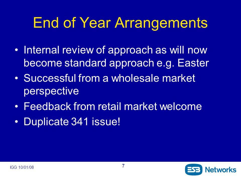 IGG 10/01/08 7 End of Year Arrangements Internal review of approach as will now become standard approach e.g.