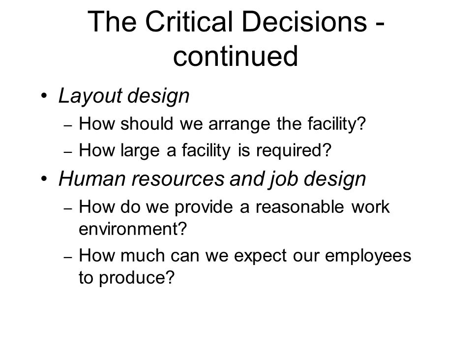 The Critical Decisions - continued Supply chain management and JIT Just-in-time Inventory, Material Requirements Planning – Should we make or buy this item.