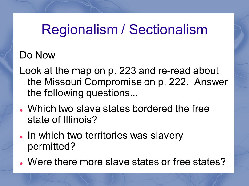 Regionalism / Sectionalism Do Now Look at the map on p.
