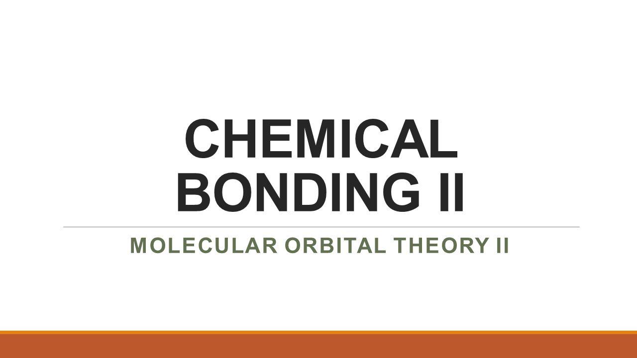 MOLECULAR ORBITAL CONFIGURATIONS Write the molecular orbital configurations for F 2, C 2 +, and NO.