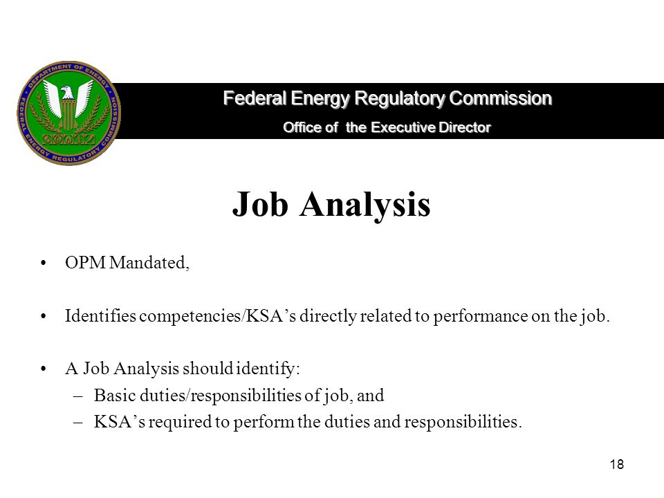18 Job Analysis OPM Mandated, Identifies competencies/KSA's directly related to performance on the job.