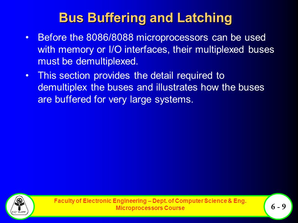 Faculty of Electronic Engineering – Dept. of Computer Science & Eng. Microprocessors Course 6 - 9 Bus Buffering and Latching Before the 8086/8088 micr