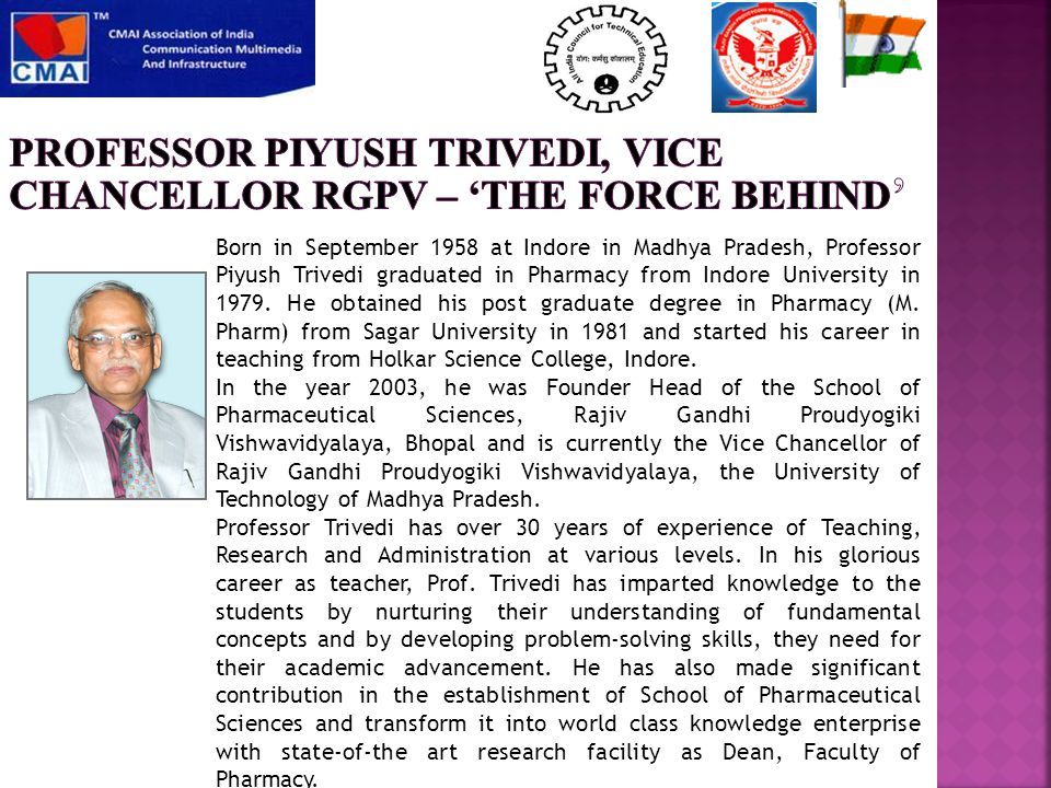 Born in September 1958 at Indore in Madhya Pradesh, Professor Piyush Trivedi graduated in Pharmacy from Indore University in 1979.