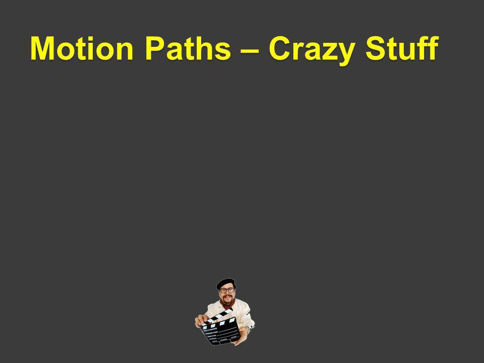 Motion Paths – Crazy Stuff