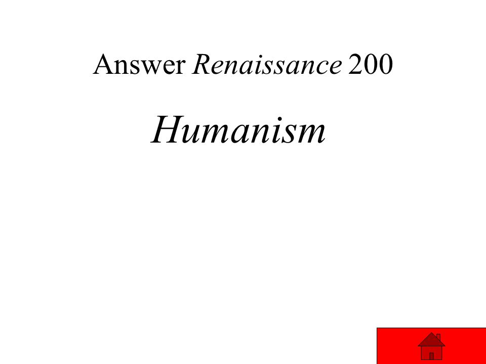 Renaissance 200 The belief in individual self-worth and uniqueness (humans can accomplish anything.) Answer