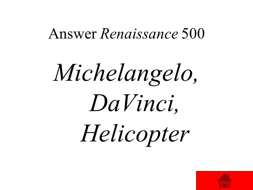 Renaissance 500 Answer ____________ sculpted the most famous pieta and Sistine Chapel, while ________ painted the Mona Lisa and invented the first ___