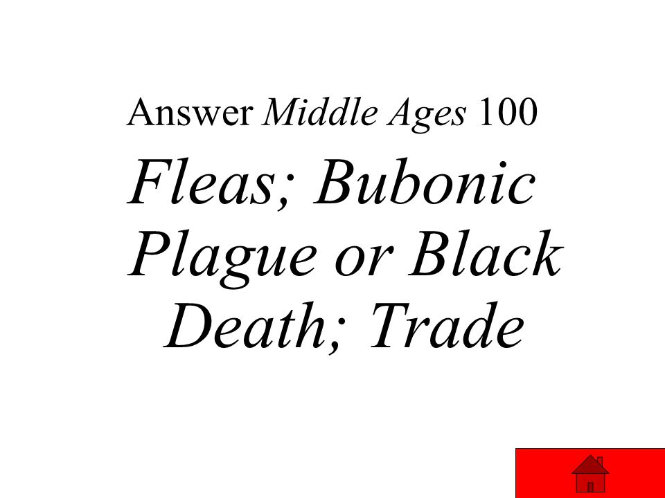 Middle Ages 100 Answer ________ on rats caused the ________ __________ to spread across Europe killing ¼ of the population. This plague spread to Euro